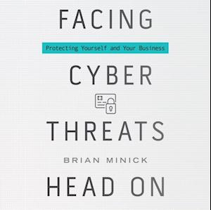 Facing Cyber Threats Head On af Brian Minick