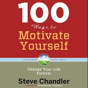 100 Ways to Motivate Yourself, Third Edition af Steve Chandler