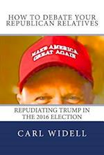 How to Debate Your Republican Relatives Repudiating Trump in the 2016 Election