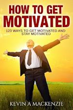 How to Get Motivated and Stay Motivated