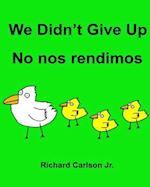 We Didn't Give Up No Nos Rendimos