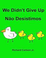 We Didn't Give Up Nao Desistimos