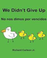 We Didn't Give Up No Nos Dimos Por Vencidos