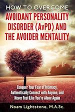 How to Overcome Avoidant Personality Disorder (Avpd) and the Avoider Mentality