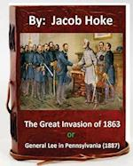 The Great Invasion of 1863, or General Lee in Pennsylvania (1887) by af Jacob Hoke
