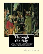 Through the Fray; A Tale of the Luddite Riots. with Twelve Full Pages