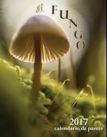 Il Fungo 2017 Calendario Da Parete (Edizione Italia)