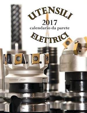 Bog, paperback Utensili Elettrici 2017 Calendario Da Parete (Edizione Italia) af Aberdeen Stationers Co