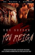 You Suffer You Reign