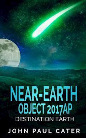 Bog, paperback Near-Earth Object 2017ap af John Paul Cater