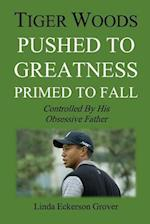 Tiger Woods, Pushed to Greatness Primed to Fall