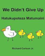 We Didn't Give Up Hatukupoteza Matumaini