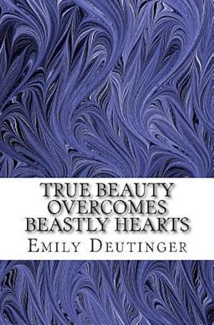 Bog, paperback True Beauty Overcomes Beastly Hearts af Emily Deutinger
