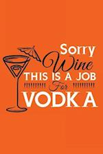Sorry Wine This Is a Job Vodka