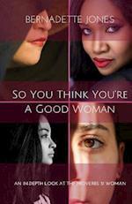 So You Think You're a Good Woman af Bernadette Jones