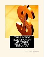 The Brown Fixer Money Manager af Shakisha S. Edness
