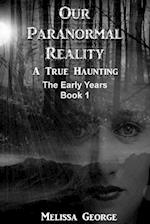 Our Paranormal Reality. a True Haunting. Book 1