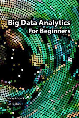 Bog, paperback Big Data Analytics for Beginners af MR Ali Roghani, MR Faraz Rabbani