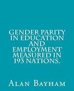 Gender Parity in Education and Employment Measured in 193 Nations.