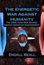 The Energetic War Against Humanity