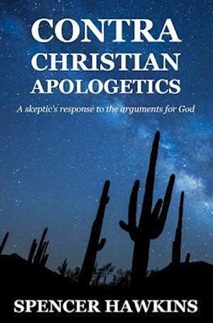 Bog, paperback Contra Christian Apologetics af Spencer Hawkins
