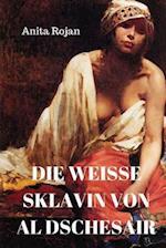 Die Weisse Sklavin Von Al Dschesair af Anita Rojan
