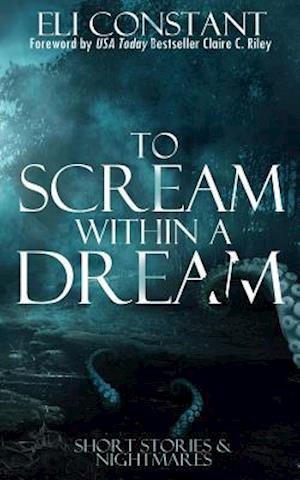Bog, paperback To Scream Within a Dream af Eli Constant