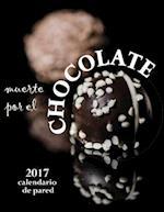 Muerte Por El Chocolate 2017 Calendario de Pared (Edicion Espana)