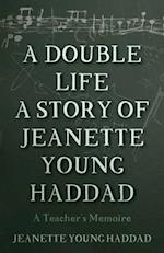 A Double Life a Story of Jeanette Young Haddad