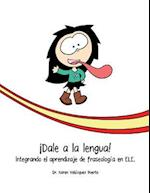 Dale a la Lengua! Integrando El Aprendizaje de Fraseologia En Ele.