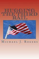 Hugging the Third Rail - 2nd Edition