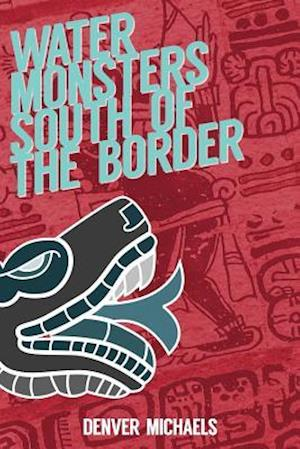 Bog, paperback Water Monsters South of the Border af Denver Michaels