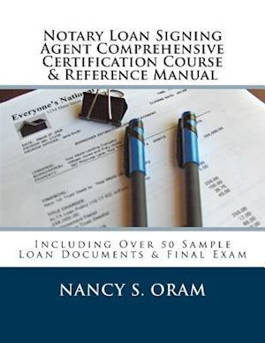 Bog, paperback Notary Loan Signing Agent Comprehensive Certification Course & Reference Manual af Nancy S. Oram