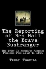 The Reporting of Ben Hall the Brave Bushranger af Trudy Toohill