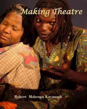 Bog, paperback Making Theatre af Robert Mshengu Kavanagh