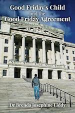 Good Friday's Child and the Good Friday Agreement