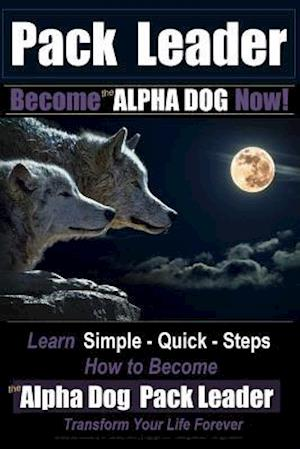 Bog, paperback Pack Leader - Become the Alpha Dog Now! af MR Paul Allen Pearce