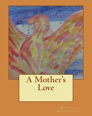 Bog, paperback A Mother's Love af Mrs Michelle Elaine Morningstar