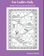 For Ladies Only Adult Coloring Book Series III af America Selby