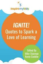 Ignite! Quotes to Spark a Love of Learning
