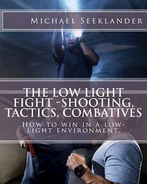 Bog, paperback The Low Light Fight -Shooting, Tactics, Combatives af Michael Ross Seeklander