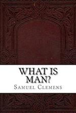 What Is Man? af Samuel Clemens