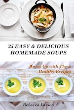 25 Easy & Delicious Homemade Soups. Warm Up with These Healthy & Delicious Soup Recipes