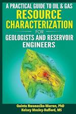A Practical Guide to Oil & Gas Resource Characterization for Geologists and Reservoir Engineers