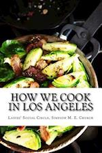 How We Cook in Los Angeles