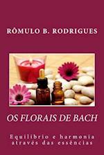 OS Florais de Bach - Equilibrio E Harmonia Atraves Das Essencias af Romulo Borges Rodrigues