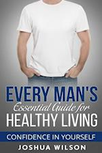 Every Man's Essential Guide for Healthy Living