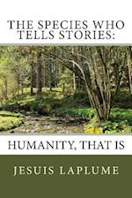 The Species Who Tells Stories