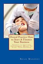 Dental Practice How to Start & Finance Your Business af Brian Mahoney