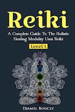 Reiki a Complete Guide to the Holistic Healing Modality Usui Reiki Level 1 af MR Djamel Boucly